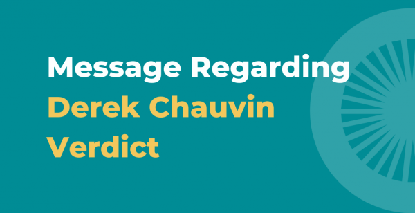 Message Regarding Derek Chauvin Verdict